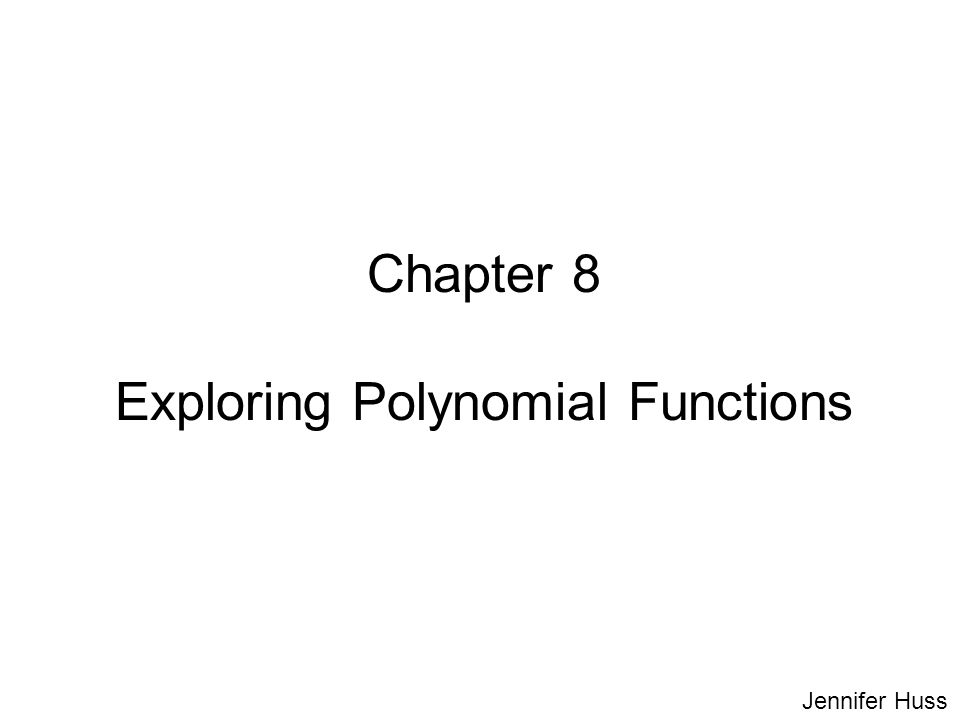 Chapter 8 Exploring Polynomial Functions