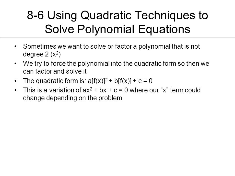 8-6 Using Quadratic Techniques to Solve Polynomial Equations
