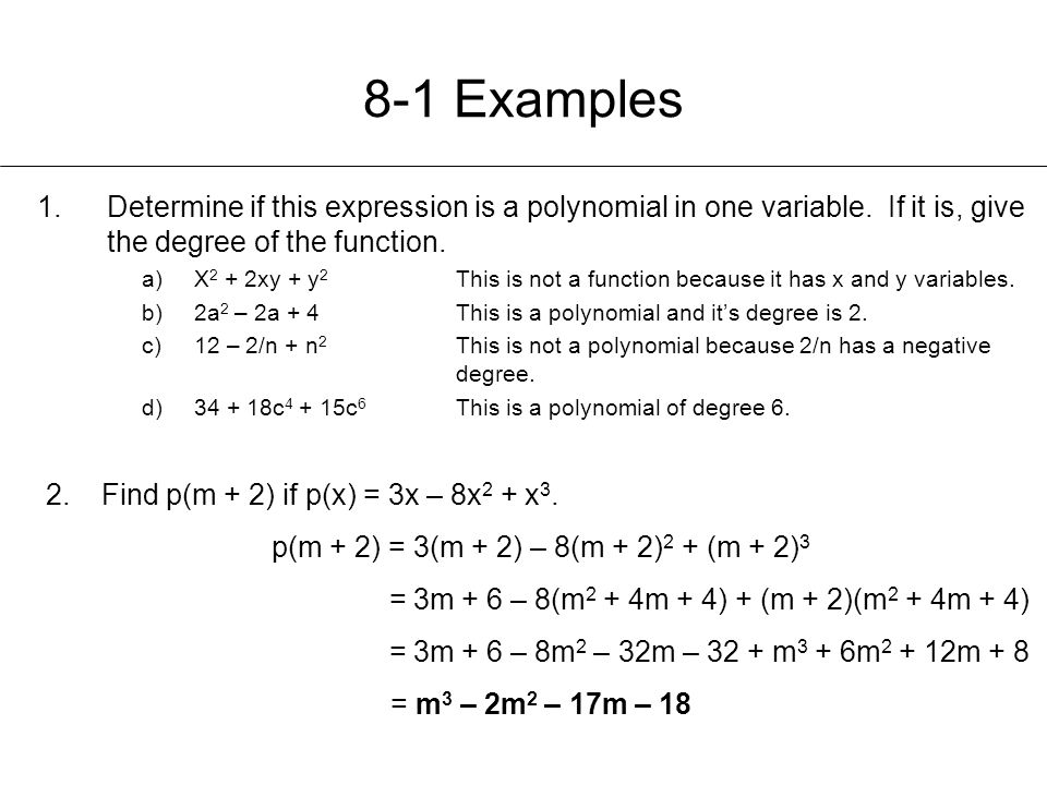 8-1 Examples Determine if this expression is a polynomial in one variable. If it is, give the degree of the function.