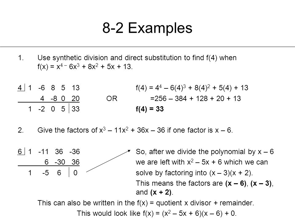 8-2 Examples Use synthetic division and direct substitution to find f(4) when f(x) = x4 – 6x3 + 8x2 + 5x + 13.