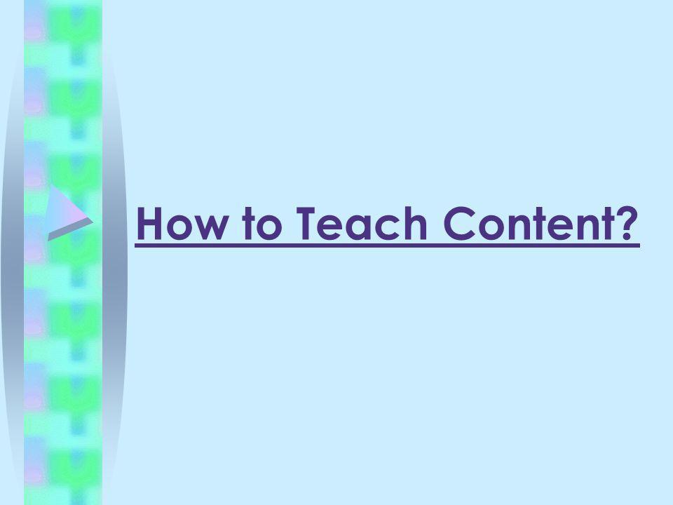 How to Teach Content