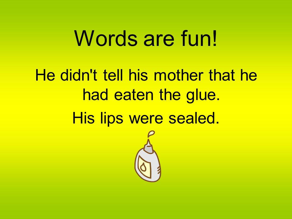 He didn t tell his mother that he had eaten the glue.