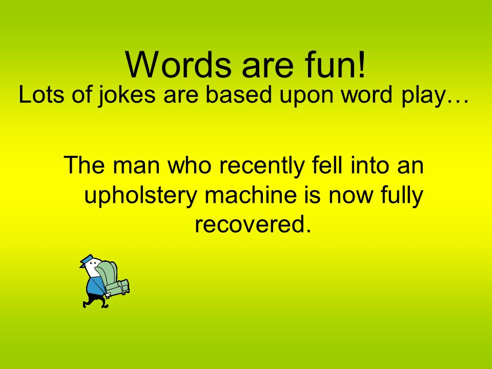 Lots of jokes are based upon word play…