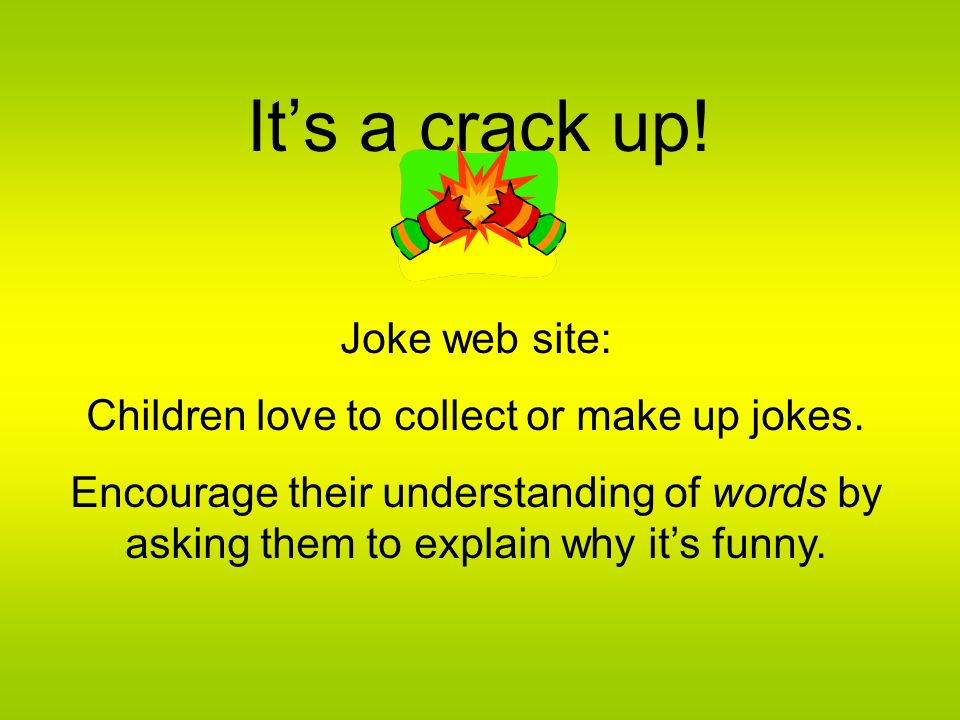 Children love to collect or make up jokes.