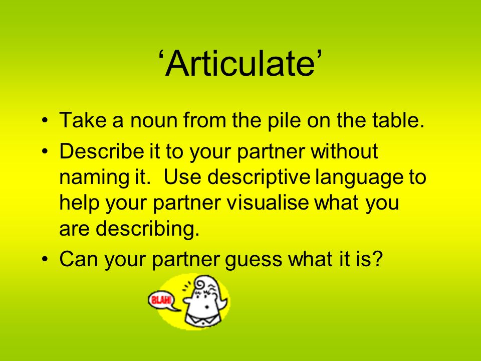 'Articulate' Take a noun from the pile on the table.