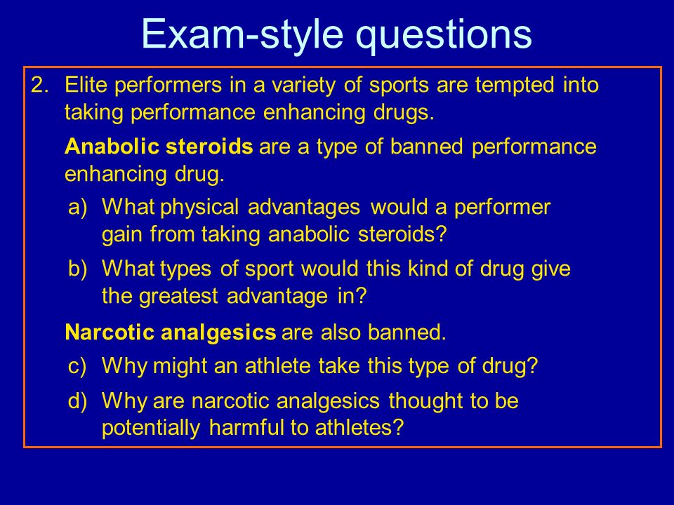 Exam-style questions Elite performers in a variety of sports are tempted into taking performance enhancing drugs.