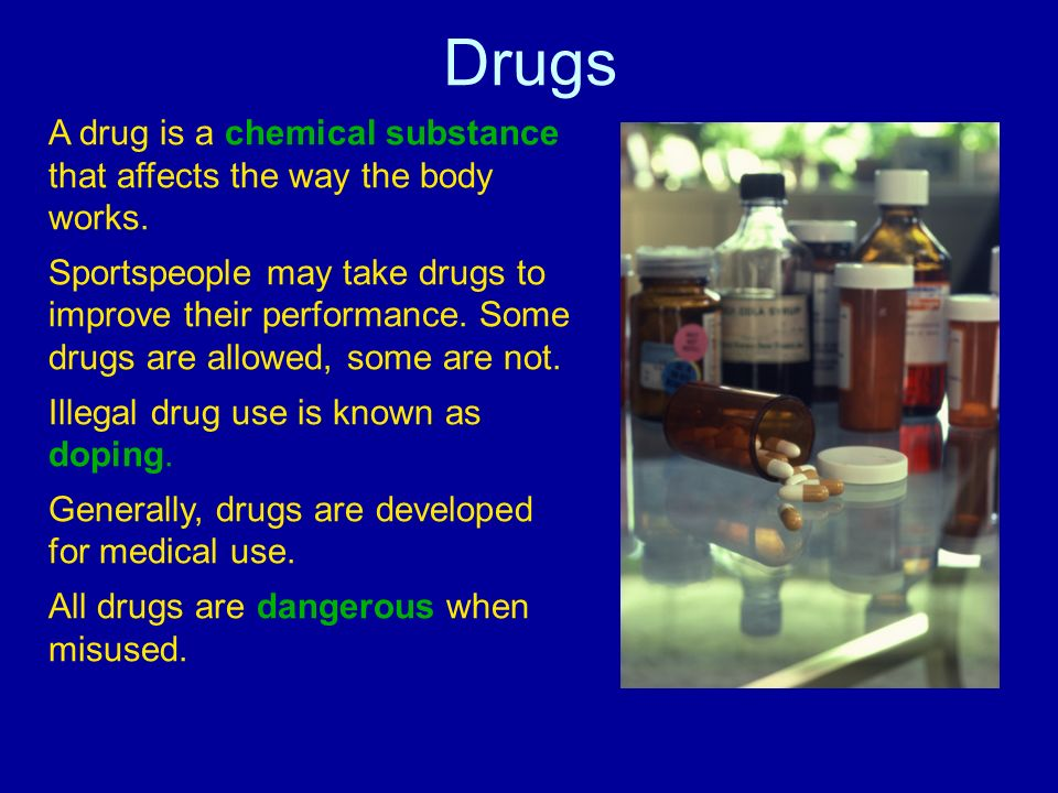Drugs A drug is a chemical substance that affects the way the body works.