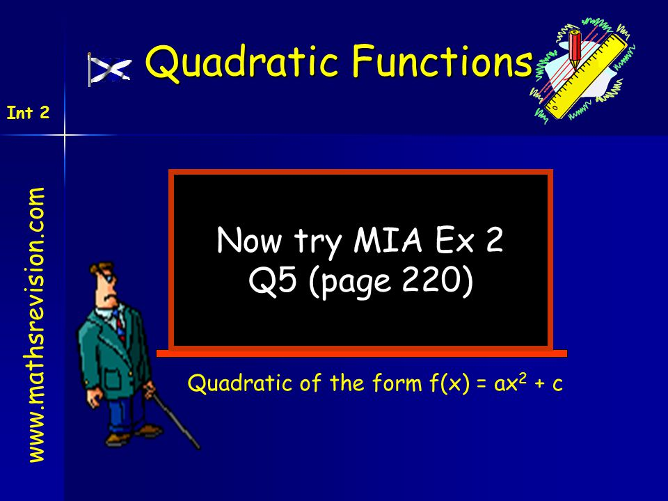 Quadratic Functions Now try MIA Ex 2 Q5 (page 220)
