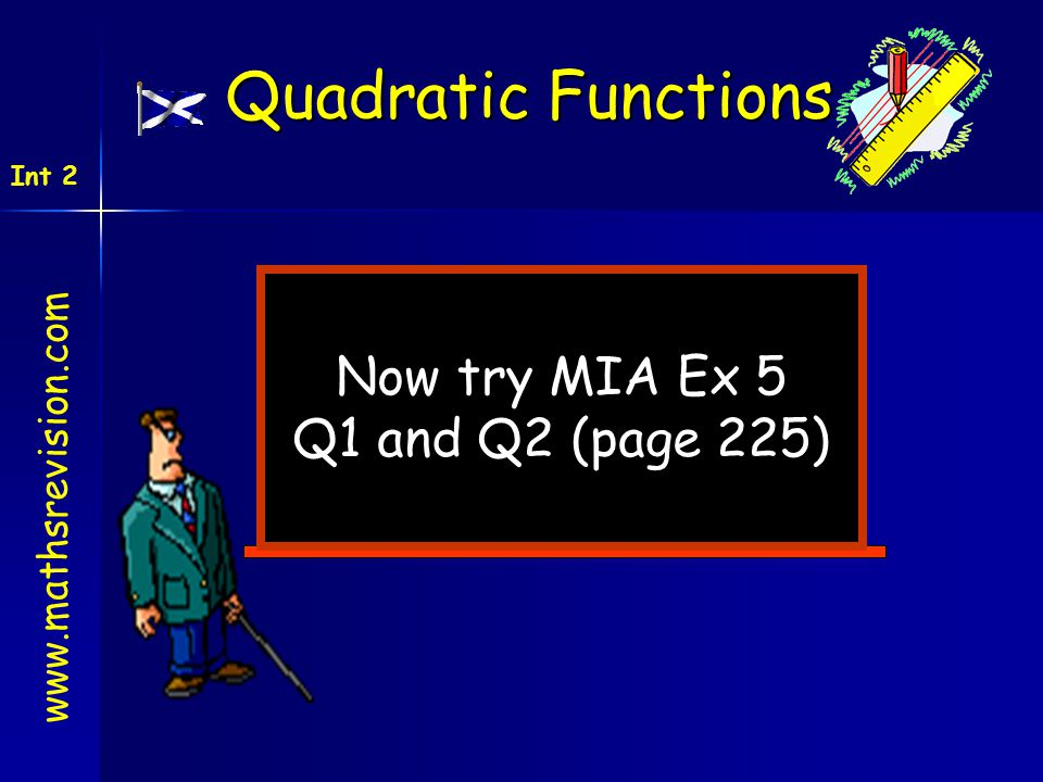 Quadratic Functions Now try MIA Ex 5 Q1 and Q2 (page 225)