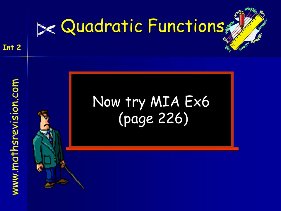 Quadratic Functions Now try MIA Ex6 (page 226) www.mathsrevision.com