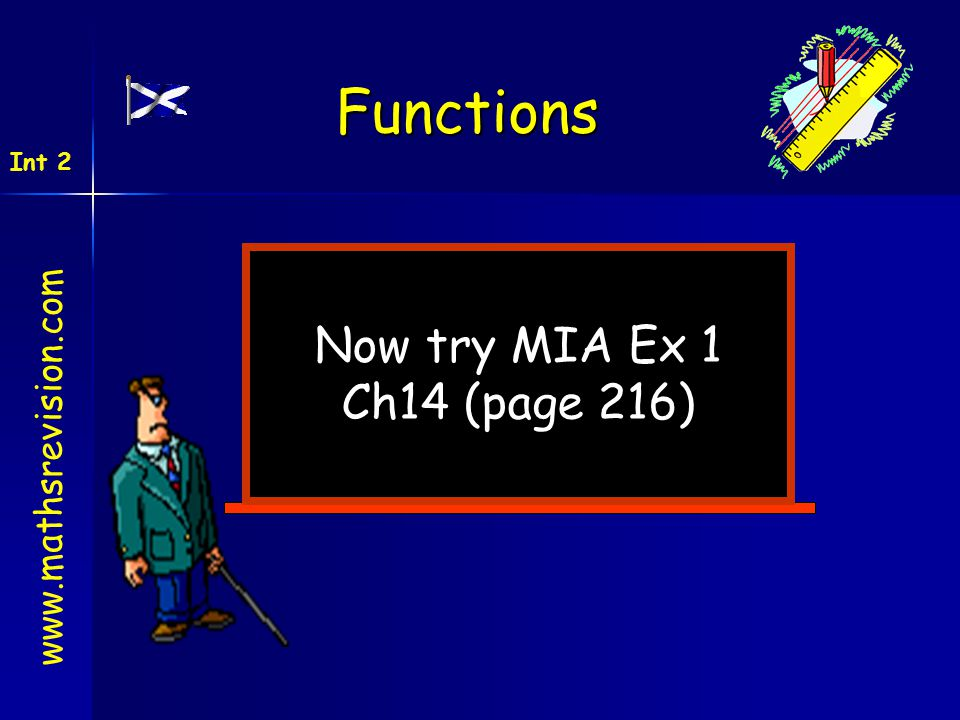 Functions Int 2 Now try MIA Ex 1 Ch14 (page 216) www.mathsrevision.com