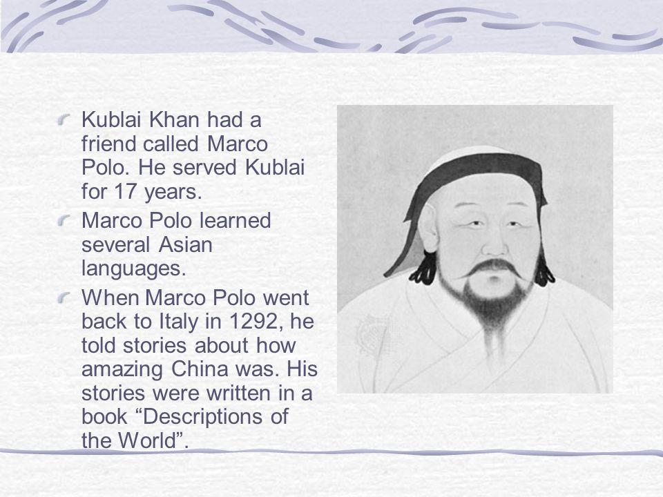 Kublai Khan had a friend called Marco Polo