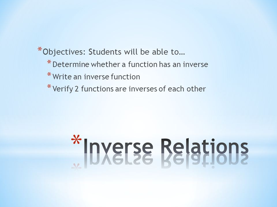 Inverse Relations Objectives: Students will be able to…