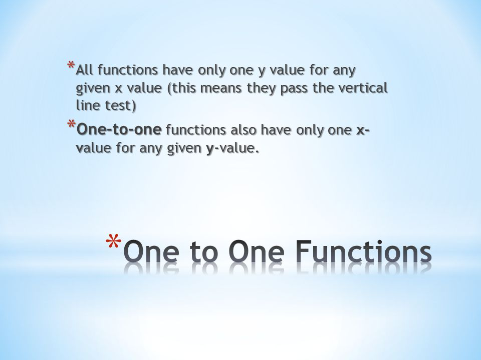 All functions have only one y value for any given x value (this means they pass the vertical line test)