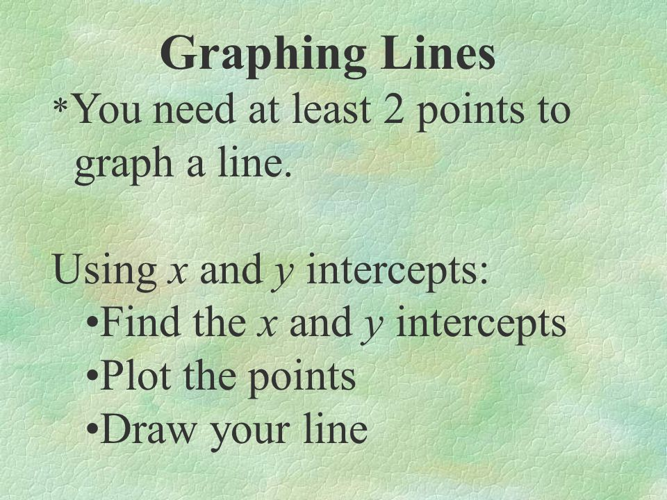 Graphing Lines graph a line. Using x and y intercepts: