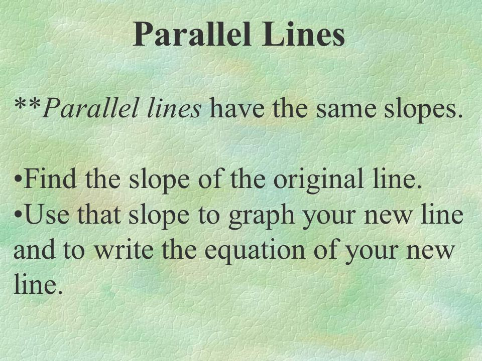Parallel Lines **Parallel lines have the same slopes.