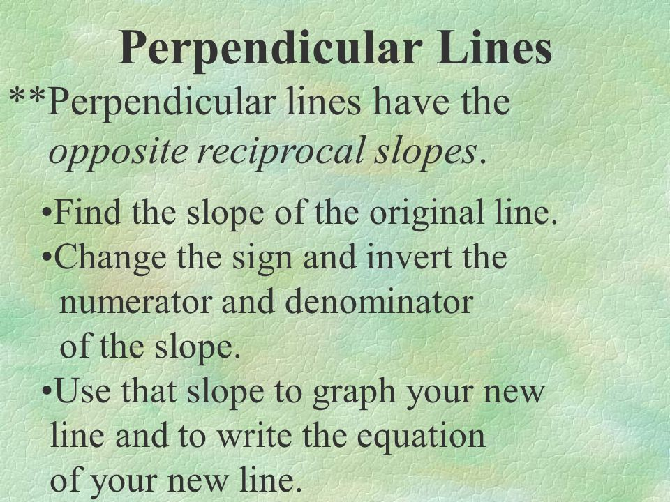 Perpendicular Lines **Perpendicular lines have the