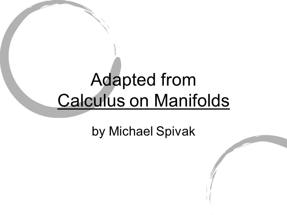 Adapted from Calculus on Manifolds