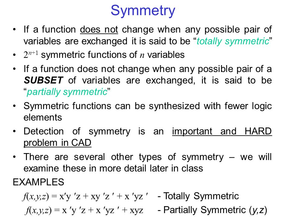 Symmetry If a function does not change when any possible pair of variables are exchanged it is said to be totally symmetric