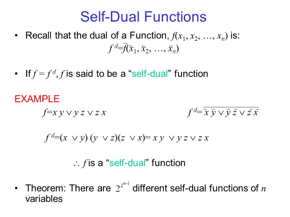 Self-Dual Functions Recall that the dual of a Function, f(x1, x2, …, xn) is: f d=f(x1, x2, …, xn)