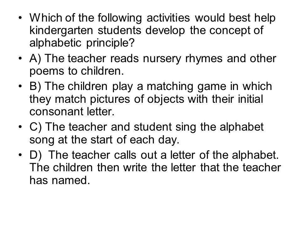 Which of the following activities would best help kindergarten students develop the concept of alphabetic principle