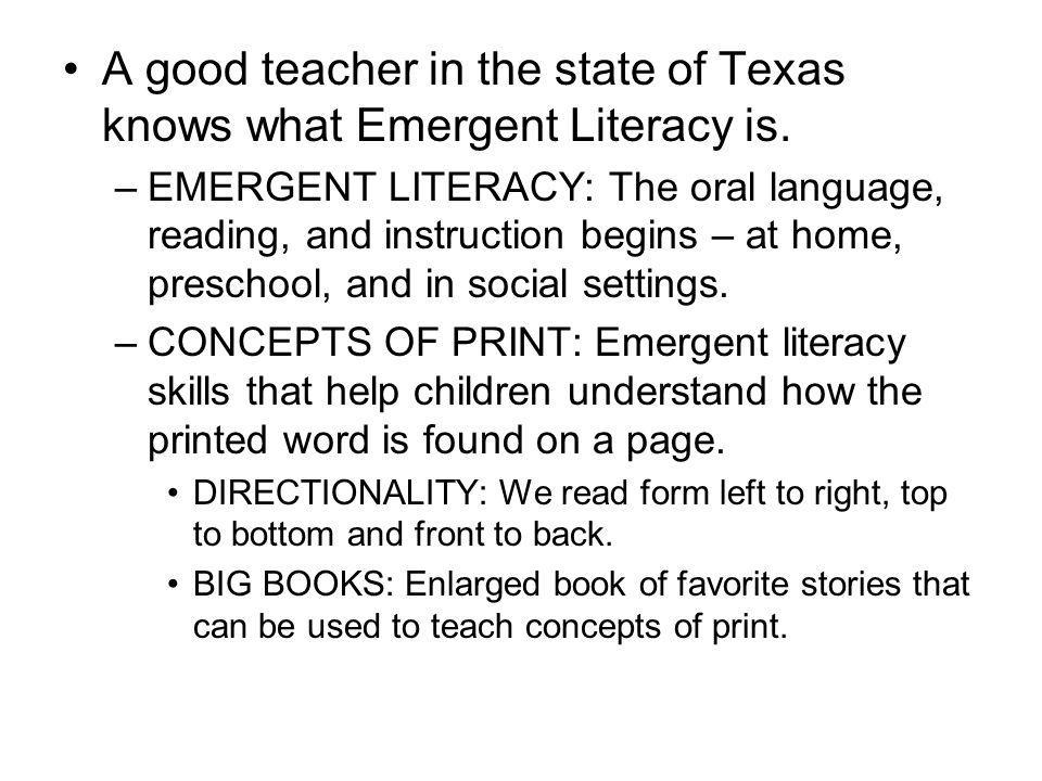 A good teacher in the state of Texas knows what Emergent Literacy is.