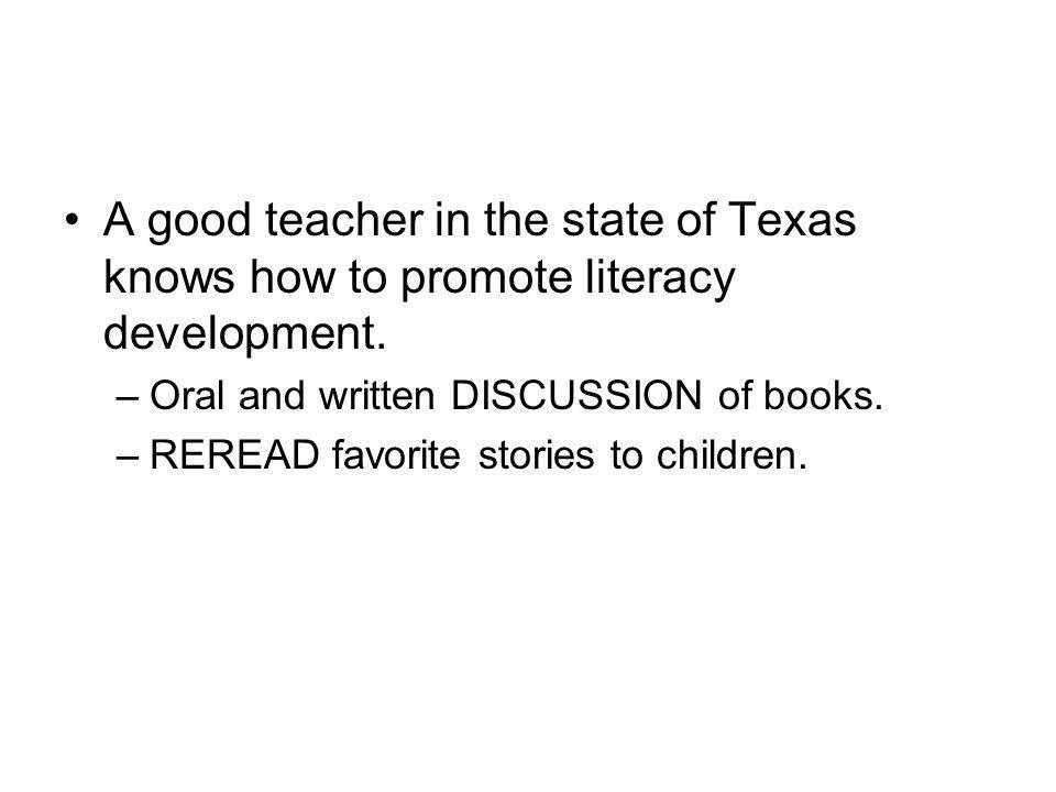 A good teacher in the state of Texas knows how to promote literacy development.