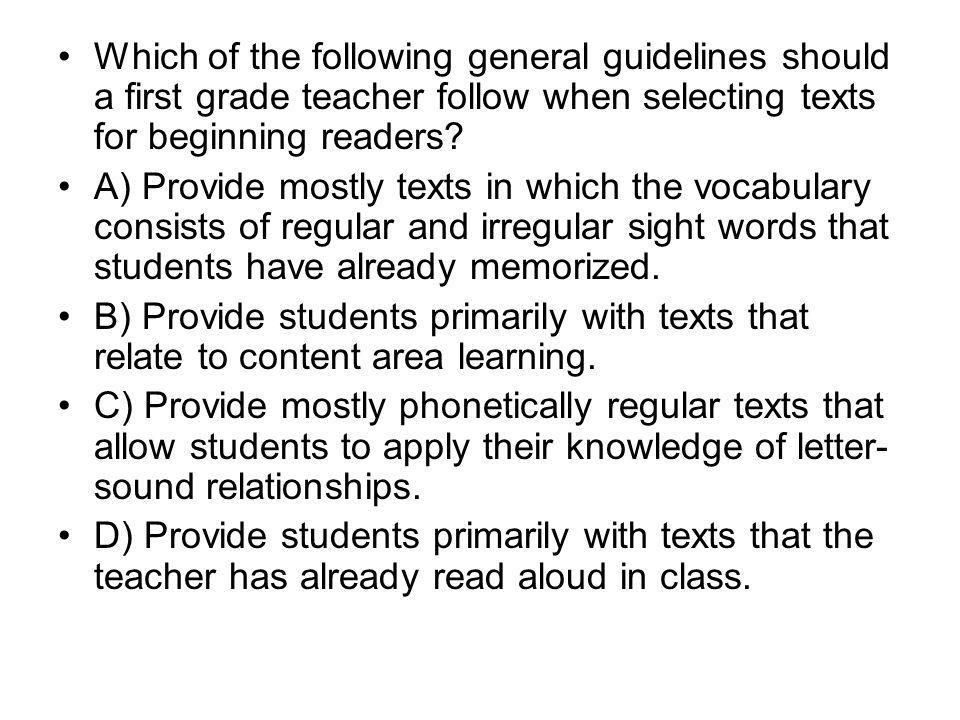 Which of the following general guidelines should a first grade teacher follow when selecting texts for beginning readers