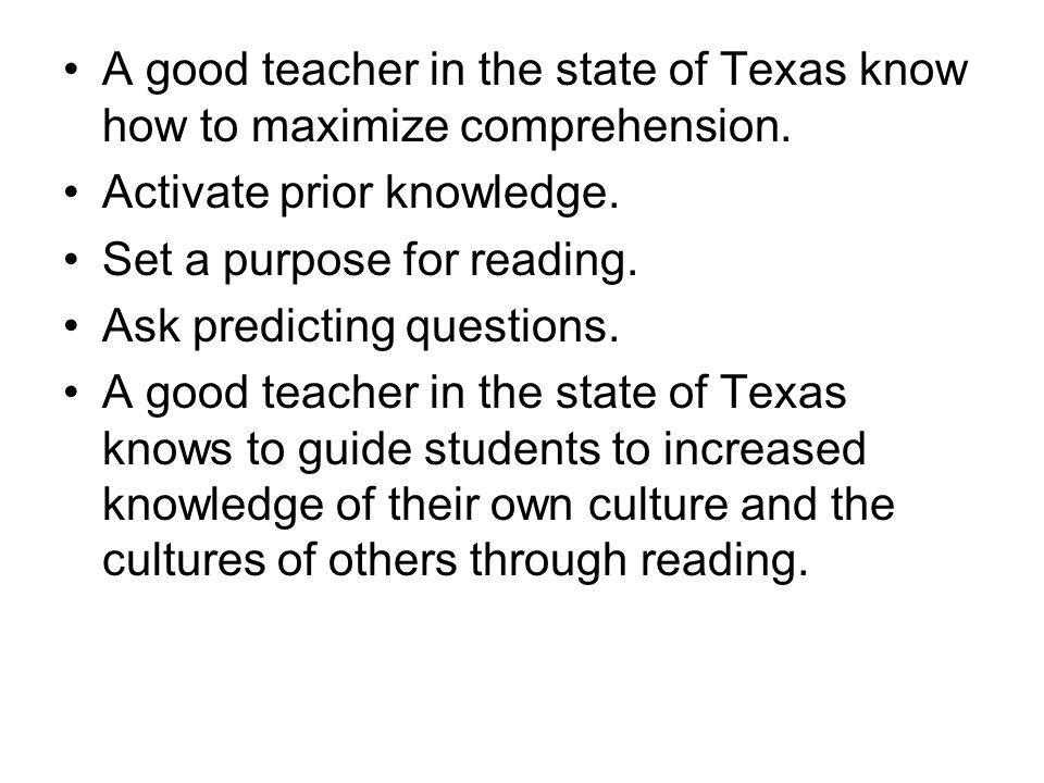 A good teacher in the state of Texas know how to maximize comprehension.