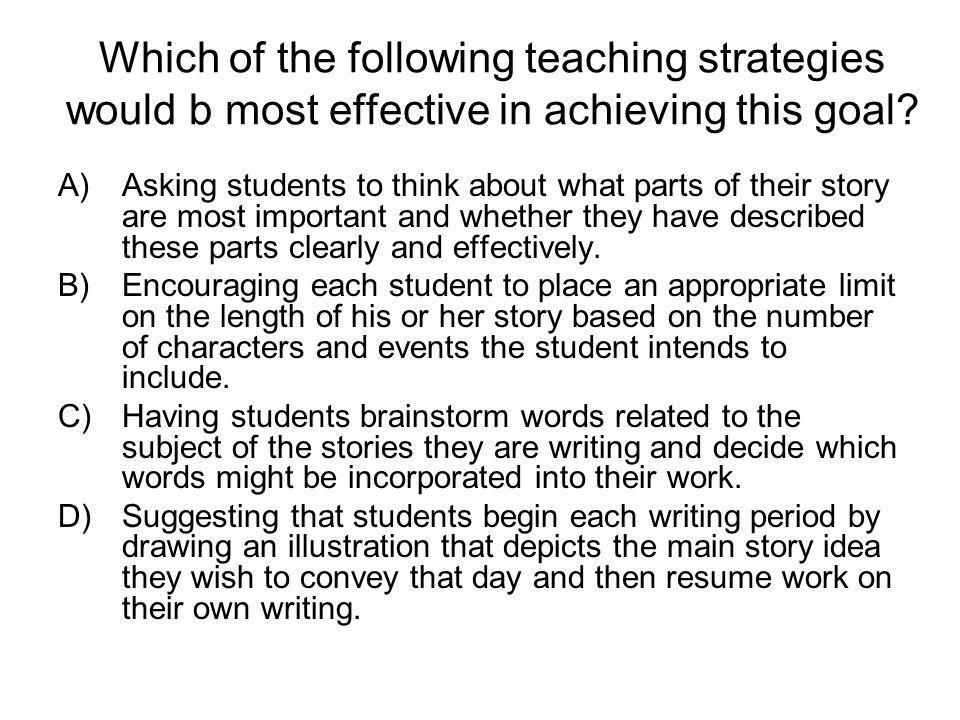 Which of the following teaching strategies would b most effective in achieving this goal