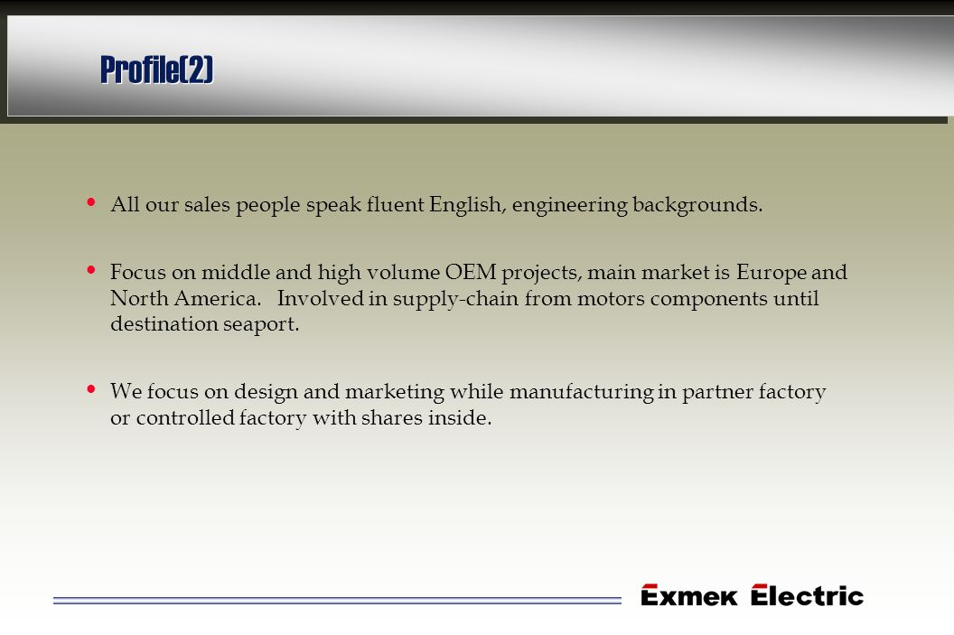 Profile(2)All our sales people speak fluent English, engineering backgrounds.