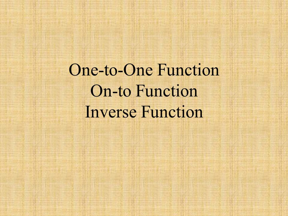 One-to-One Function On-to Function Inverse Function