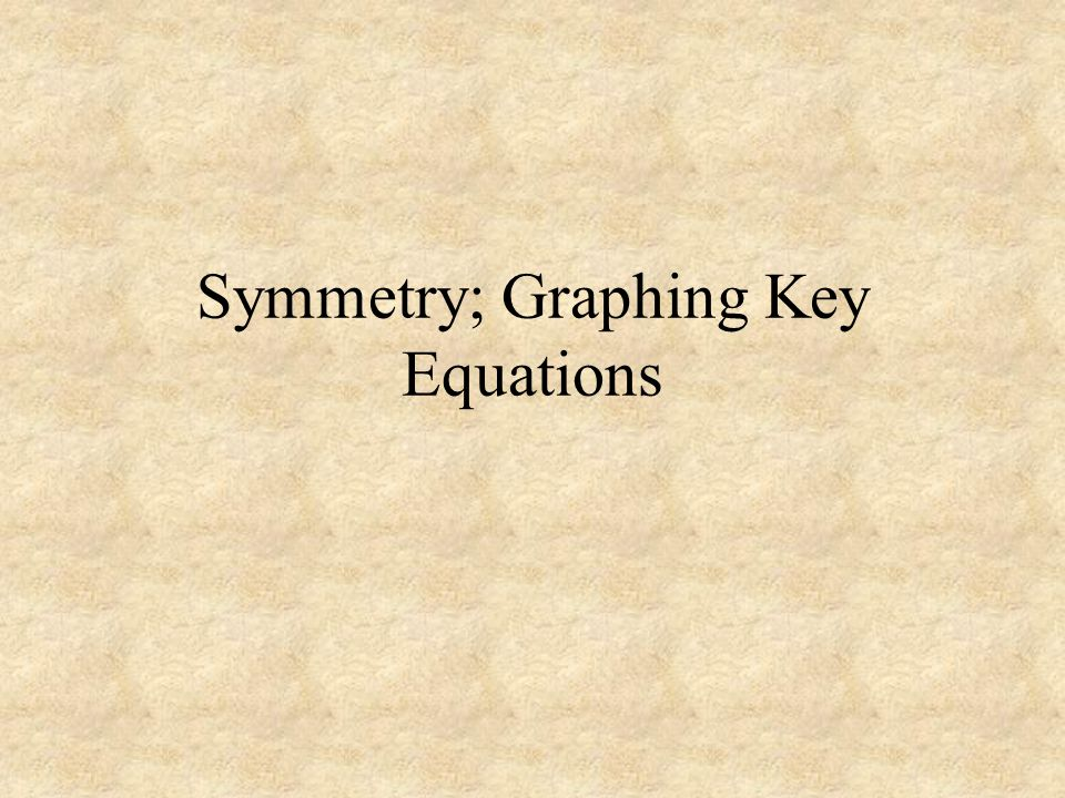 Symmetry; Graphing Key Equations