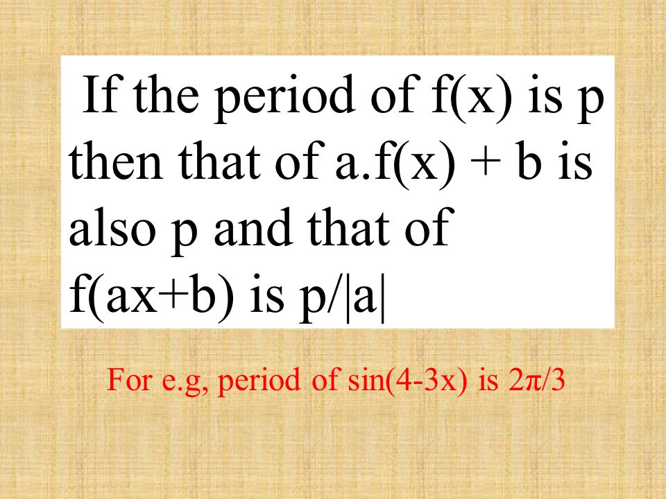 If the period of f(x) is p then that of a.f(x) + b is