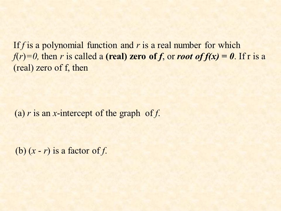 If f is a polynomial function and r is a real number for which f(r)=0, then r is called a (real) zero of f, or root of f(x) = 0. If r is a (real) zero of f, then