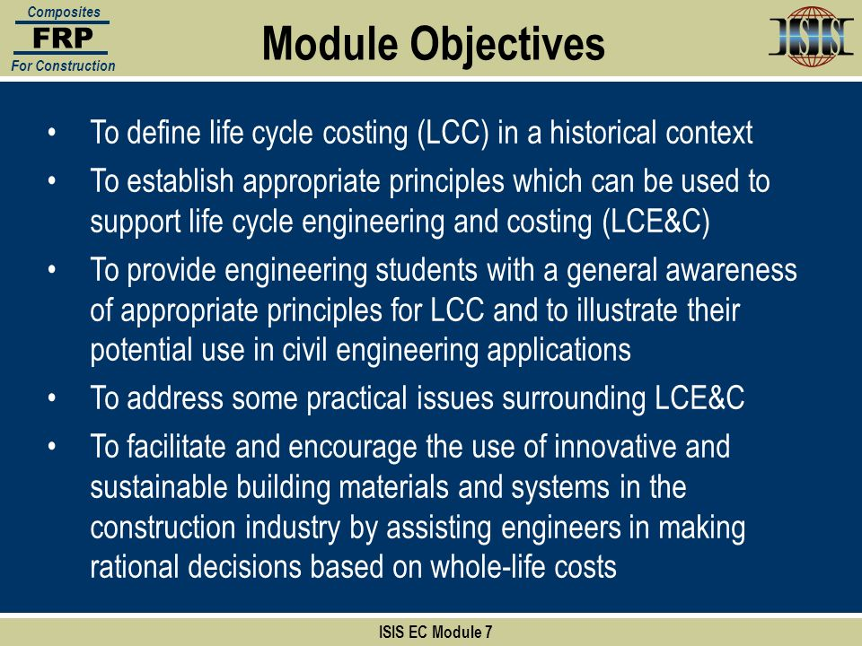 FRP Composites. For Construction. Module Objectives. To define life cycle costing (LCC) in a historical context.
