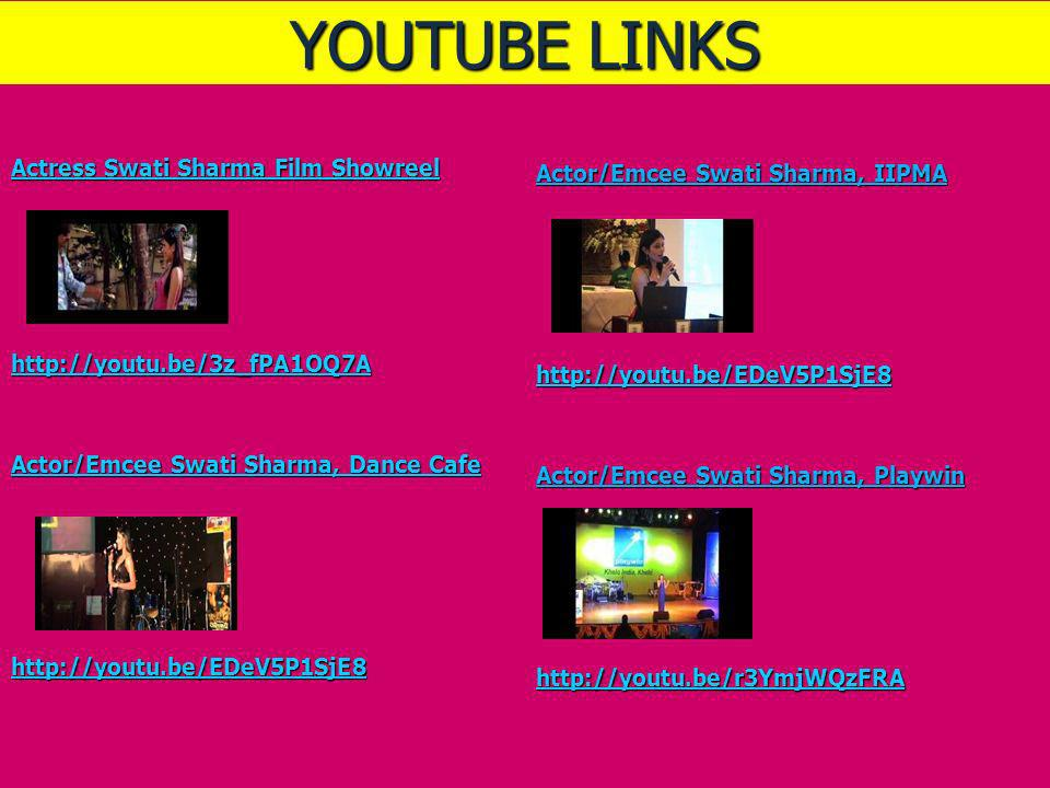 YOUTUBE LINKSActor/Emcee Swati Sharma, IIPMA http://youtu.be/EDeV5P1SjE8 Actor/Emcee Swati Sharma, Playwin http://youtu.be/r3YmjWQzFRA