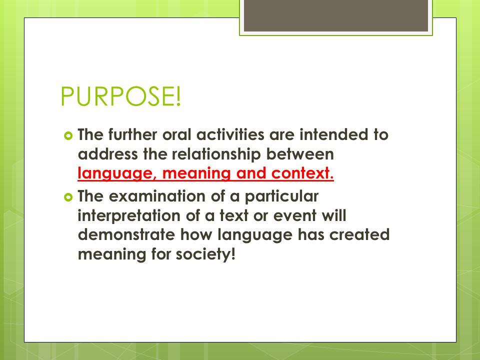 PURPOSE! The further oral activities are intended to address the relationship between language, meaning and context.
