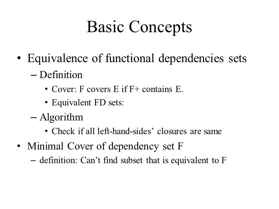 Basic Concepts Equivalence of functional dependencies sets Definition
