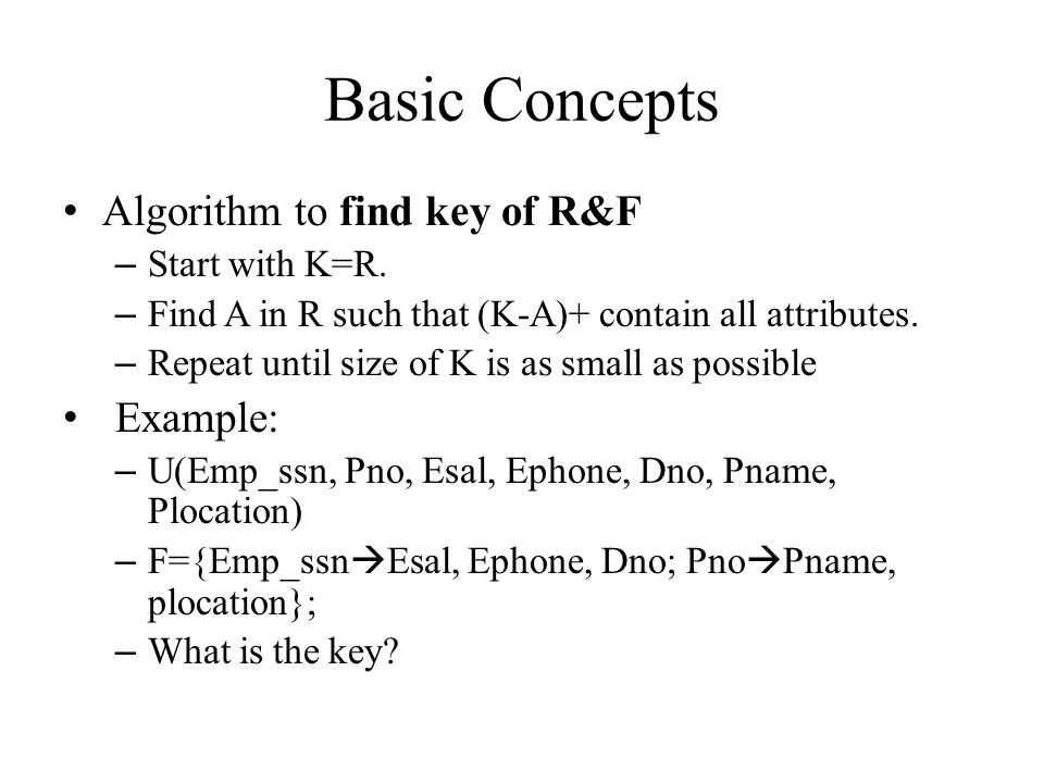 Basic Concepts Algorithm to find key of R&F Example: Start with K=R.