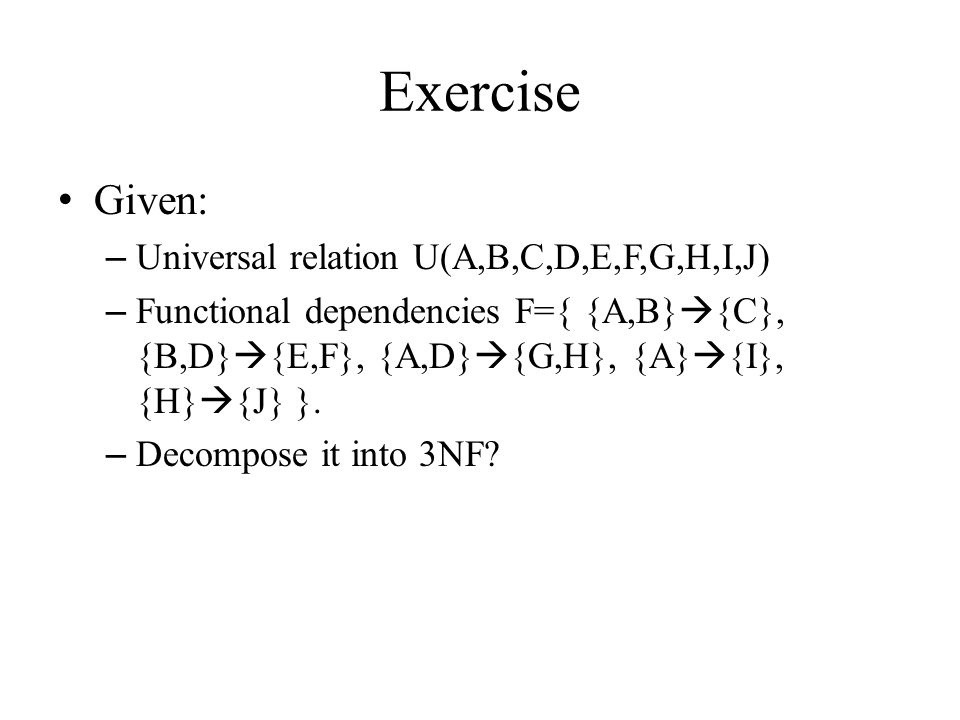 Exercise Given: Universal relation U(A,B,C,D,E,F,G,H,I,J)