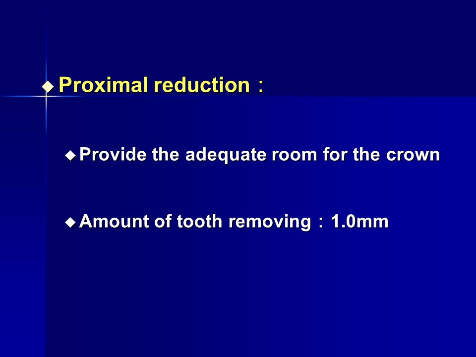 Proximal reduction: Provide the adequate room for the crown