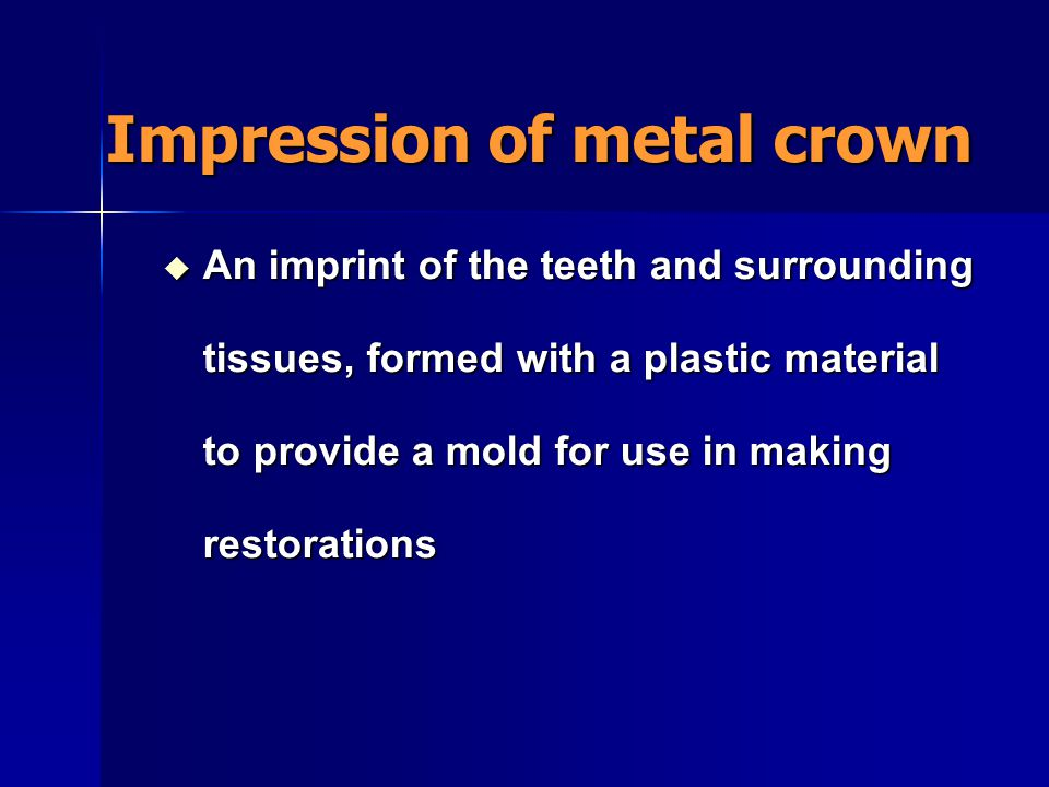 Impression of metal crown