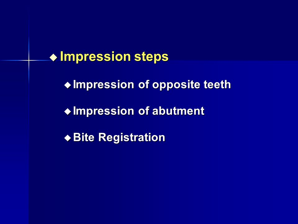 Impression steps Impression of opposite teeth Impression of abutment