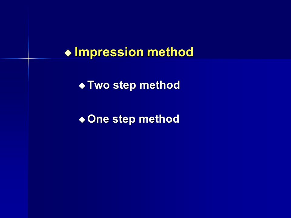 Impression method Two step method One step method