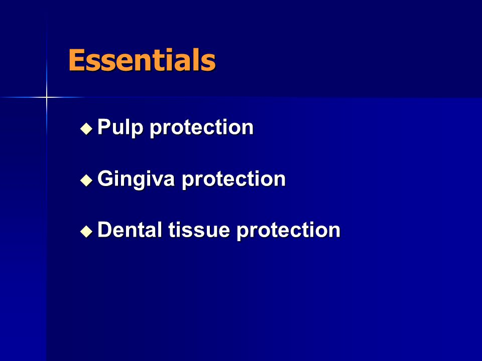Essentials Pulp protection Gingiva protection Dental tissue protection