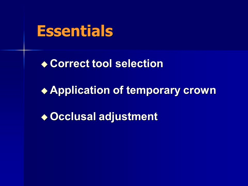 Essentials Correct tool selection Application of temporary crown