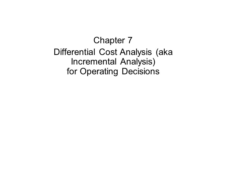Differential Cost Analysis (aka Incremental Analysis)