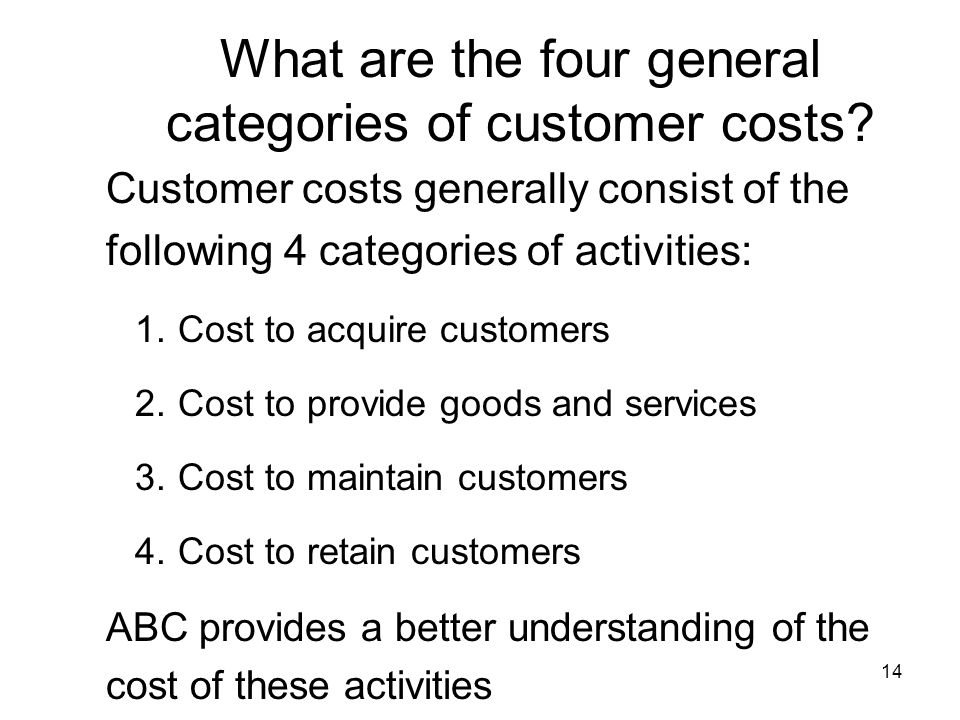 What are the four general categories of customer costs