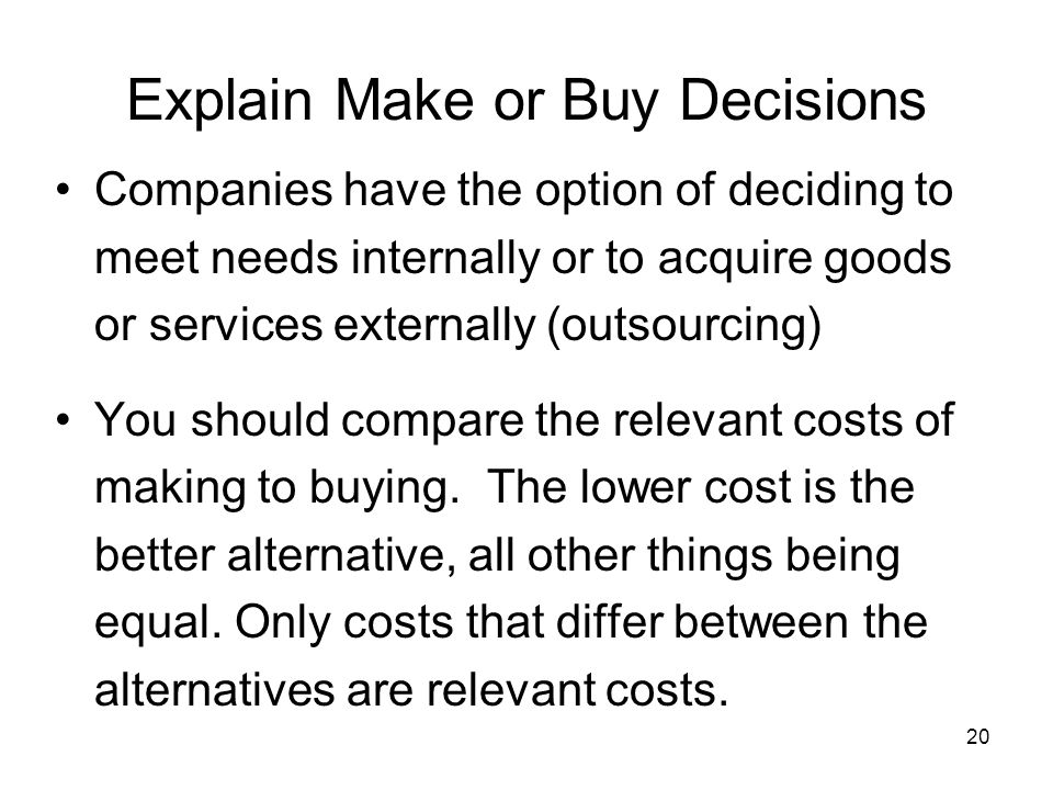 outsourcing make or buy decisions Make versus buy a decision framework by dermot shorten dermotshorten@boozcom michael pfitzmann michaelpfitzmann@boozcom arvind kaushal as outsourcing partners must also be assessed rigorously companies should examine key indica.